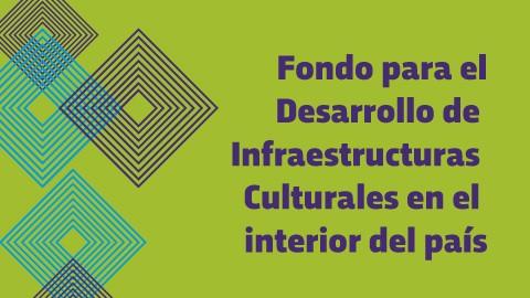 Fondo para el Desarrollo de Infraestructuras Culturales en el interior del país